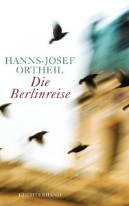 Die Berlinreise von Hanns-Josef Ortheil